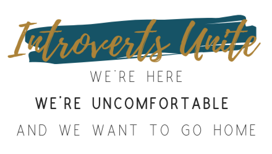 This is a graphic image that reads - Introverts Unite. We're Here. We're Uncomfortable and we want to go home